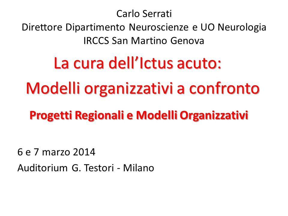 Carlo Serrati Direttore Dipartimento Neuroscienze e UO Neurologia IRCCS San Martino Genova La cura dell'Ictus acuto: Modelli organizzativi a confronto