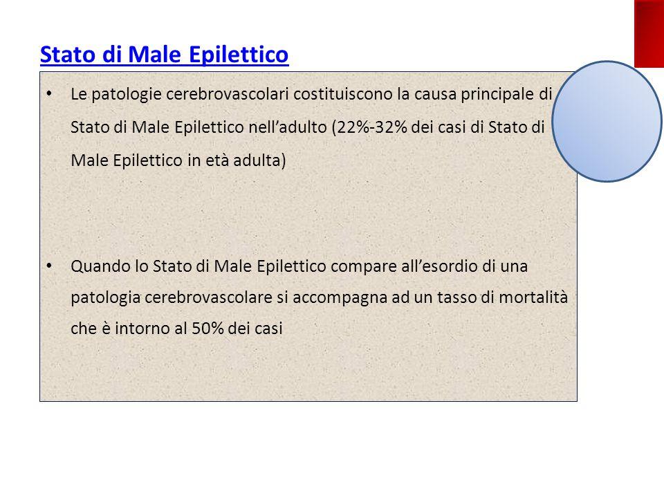 Stato di Male Epilettico Le patologie cerebrovascolari costituiscono la causa principale di Stato di Male Epilettico nell'adulto (22%-32% dei casi di