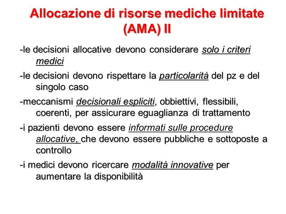Allocazione di risorse mediche limitate (AMA) II -le decisioni allocative devono considerare solo i criteri medici -le decisioni devono rispettare la