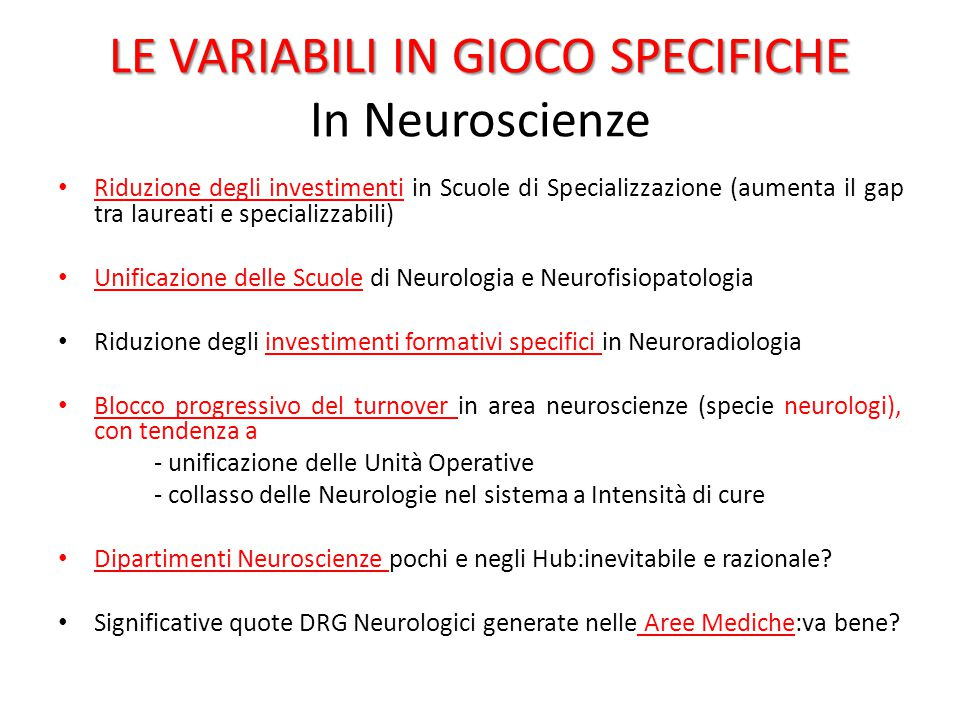 LE VARIABILI IN GIOCO SPECIFICHE LE VARIABILI IN GIOCO SPECIFICHE In Neuroscienze Riduzione degli investimenti in Scuole di Specializzazione (aumenta