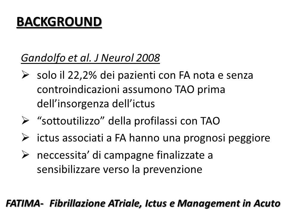 FATIMA- Fibrillazione ATriale, Ictus e Management in Acuto BACKGROUND Gandolfo et al. J Neurol 2008  solo il 22,2% dei pazienti con FA nota e senza c