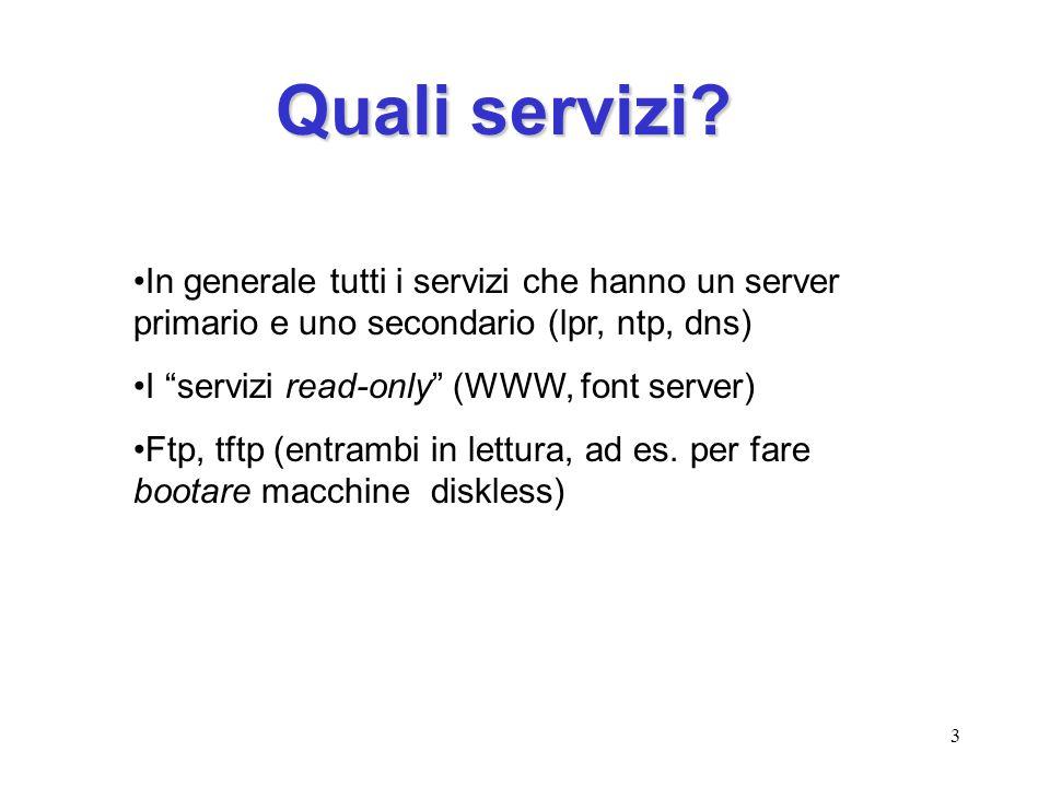 """3 Quali servizi? In generale tutti i servizi che hanno un server primario e uno secondario (lpr, ntp, dns) I """"servizi read-only"""" (WWW, font server) Ft"""