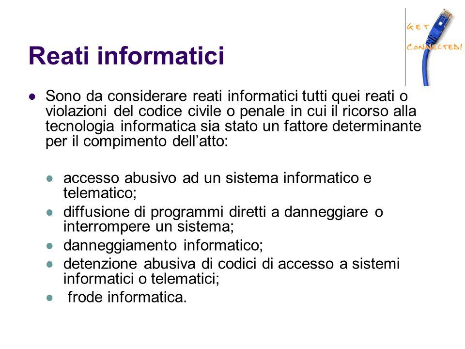 Reati informatici Sono da considerare reati informatici tutti quei reati o violazioni del codice civile o penale in cui il ricorso alla tecnologia inf