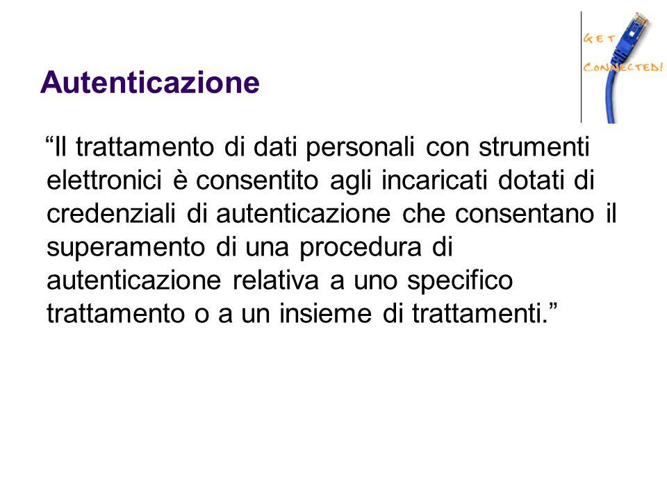 """Autenticazione """"Il trattamento di dati personali con strumenti elettronici è consentito agli incaricati dotati di credenziali di autenticazione che co"""