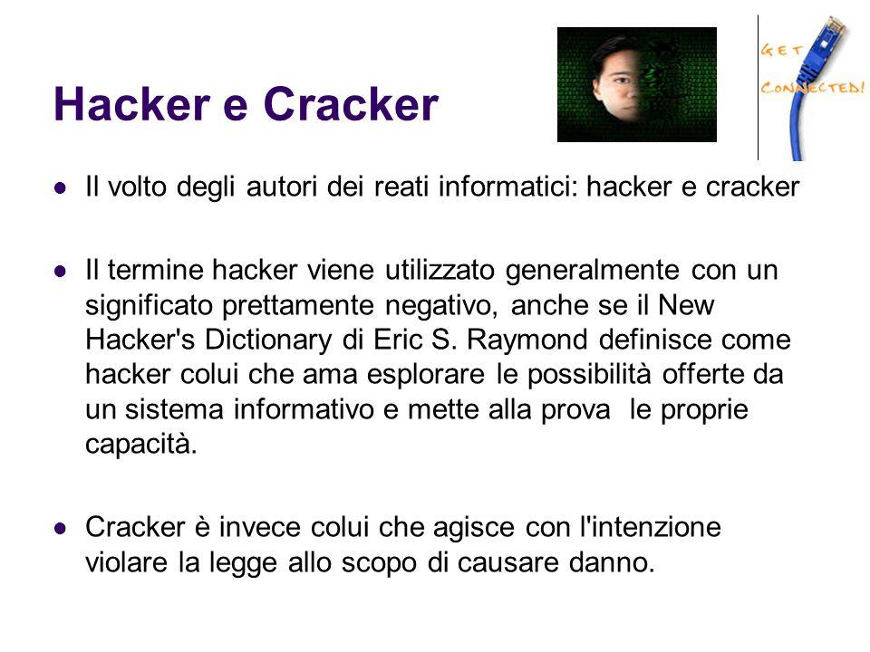 Hacker e Cracker Il volto degli autori dei reati informatici: hacker e cracker Il termine hacker viene utilizzato generalmente con un significato pret