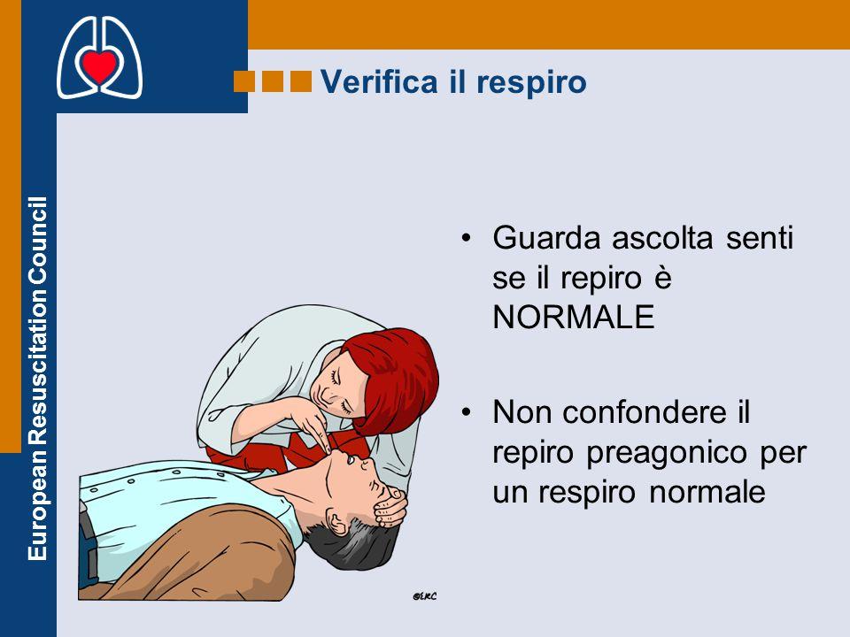 European Resuscitation Council Verifica il respiro Guarda ascolta senti se il repiro è NORMALE Non confondere il repiro preagonico per un respiro norm