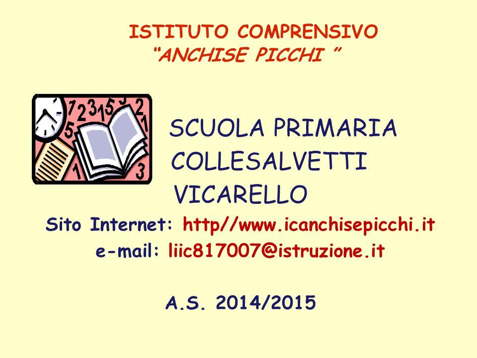 ISTITUTO COMPRENSIVO ANCHISE PICCHI SCUOLA PRIMARIA COLLESALVETTI VICARELLO Sito Internet: http//www.icanchisepicchi.it e-mail: liic817007@istruzione.it A.S.