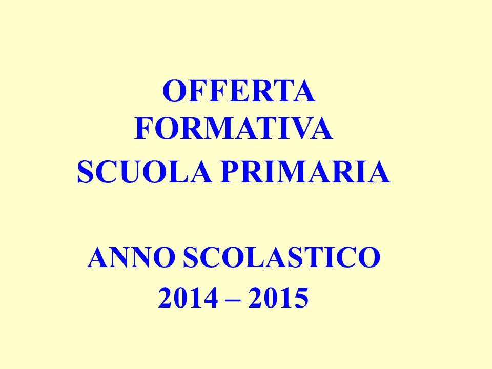 OFFERTA FORMATIVA SCUOLA PRIMARIA ANNO SCOLASTICO 2014 – 2015