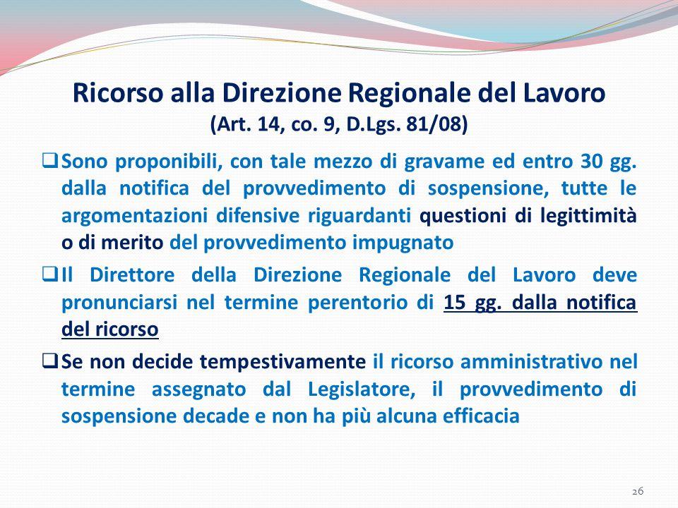 Ricorso alla Direzione Regionale del Lavoro (Art. 14, co. 9, D.Lgs. 81/08)  Sono proponibili, con tale mezzo di gravame ed entro 30 gg. dalla notific