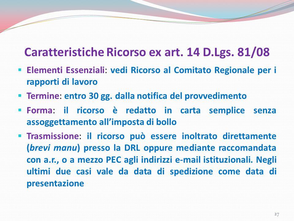 Caratteristiche Ricorso ex art. 14 D.Lgs. 81/08  Elementi Essenziali: vedi Ricorso al Comitato Regionale per i rapporti di lavoro  Termine: entro 30