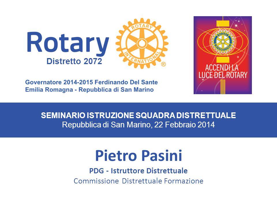 SEMINARIO ISTRUZIONE SQUADRA DISTRETTUALE Repubblica di San Marino, 22 Febbraio 2014 Pietro Pasini PDG - Istruttore Distrettuale Commissione Distrettuale Formazione Distretto 2072