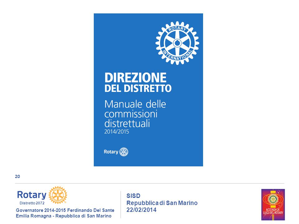 20 SISD Repubblica di San Marino 22/02/2014 Governatore 2014-2015 Ferdinando Del Sante Emilia Romagna - Repubblica di San Marino Distretto 2072