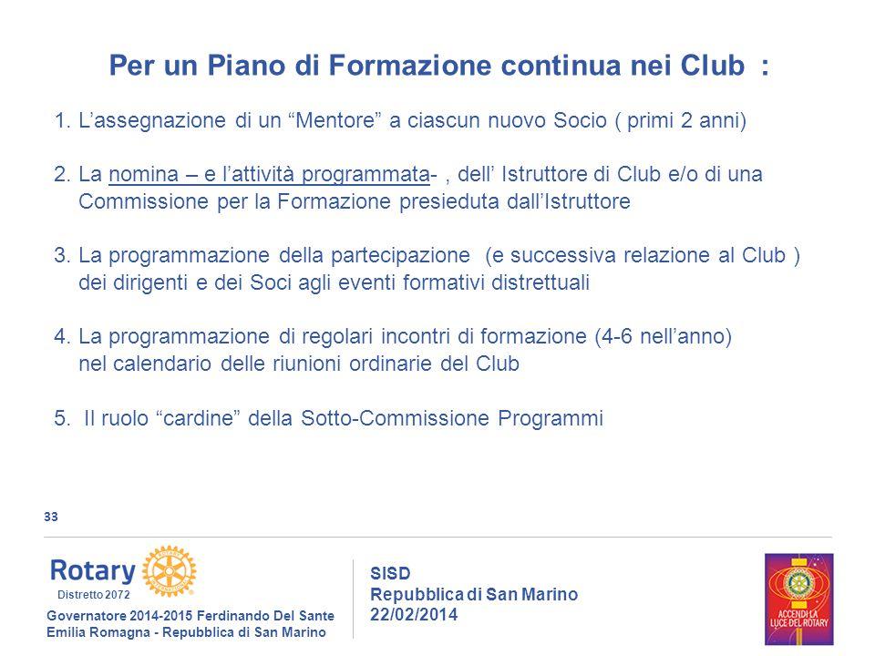 33 SISD Repubblica di San Marino 22/02/2014 Governatore 2014-2015 Ferdinando Del Sante Emilia Romagna - Repubblica di San Marino Distretto 2072 Per un Piano di Formazione continua nei Club : 1.