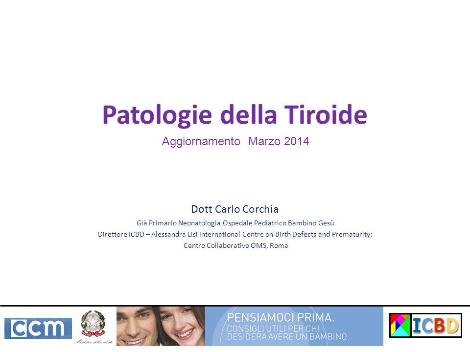 Patologie della Tiroide Dott Carlo Corchia Già Primario Neonatologia Ospedale Pediatrico Bambino Gesù Direttore ICBD – Alessandra Lisi International C