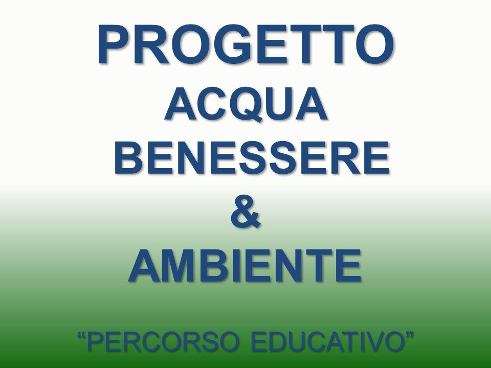 """PROGETTO ACQUA BENESSERE & AMBIENTE """"PERCORSO EDUCATIVO"""""""
