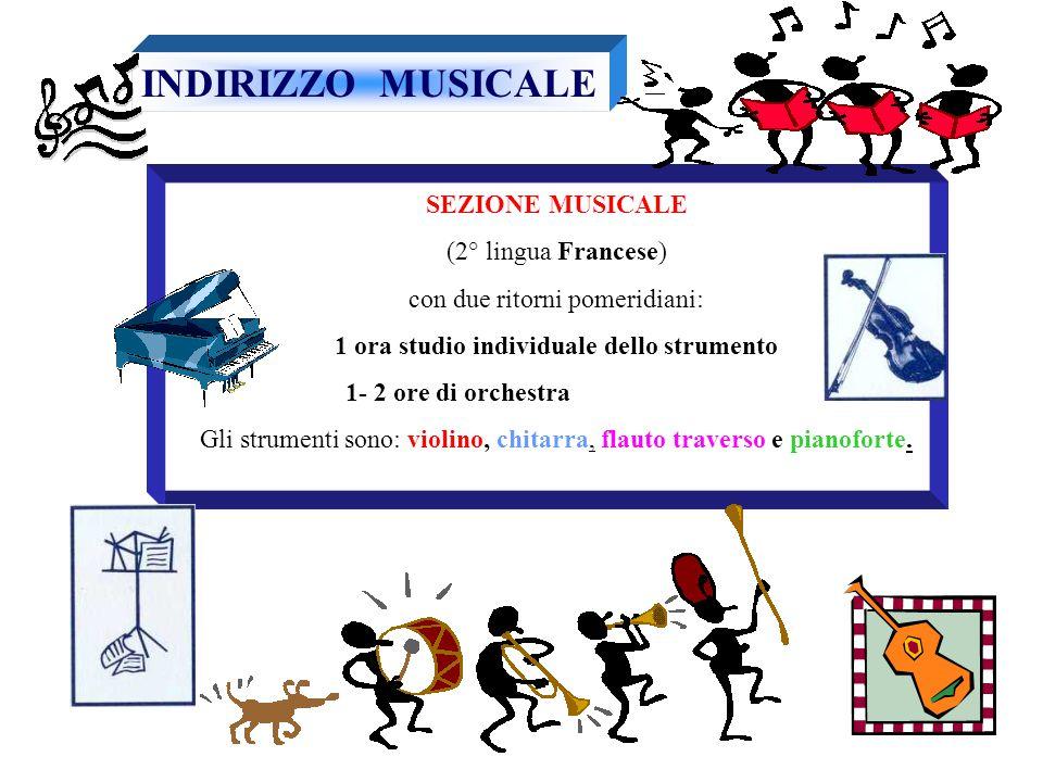 SEZIONE MUSICALE (2° lingua Francese) con due ritorni pomeridiani: 1 ora studio individuale dello strumento 1- 2 ore di orchestra Gli strumenti sono: violino, chitarra, flauto traverso e pianoforte.