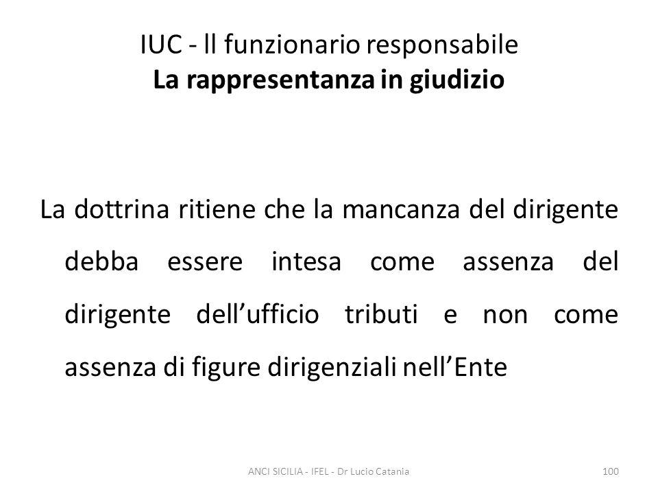 IUC - ll funzionario responsabile La rappresentanza in giudizio La dottrina ritiene che la mancanza del dirigente debba essere intesa come assenza del