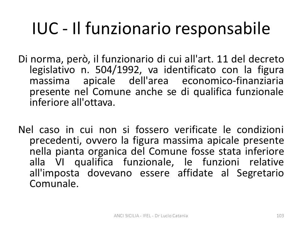 IUC - Il funzionario responsabile Di norma, però, il funzionario di cui all'art. 11 del decreto legislativo n. 504/1992, va identificato con la figura
