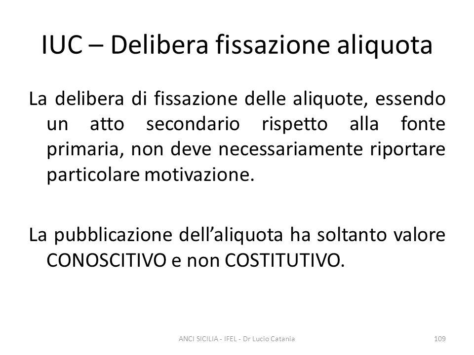 IUC – Delibera fissazione aliquota La delibera di fissazione delle aliquote, essendo un atto secondario rispetto alla fonte primaria, non deve necessa