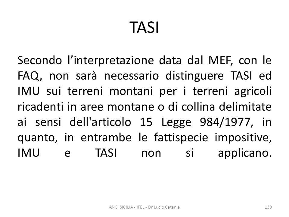 TASI Secondo l'interpretazione data dal MEF, con le FAQ, non sarà necessario distinguere TASI ed IMU sui terreni montani per i terreni agricoli ricade