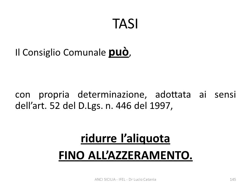 TASI Il Consiglio Comunale può, con propria determinazione, adottata ai sensi dell'art. 52 del D.Lgs. n. 446 del 1997, ridurre l'aliquota FINO ALL'AZZ