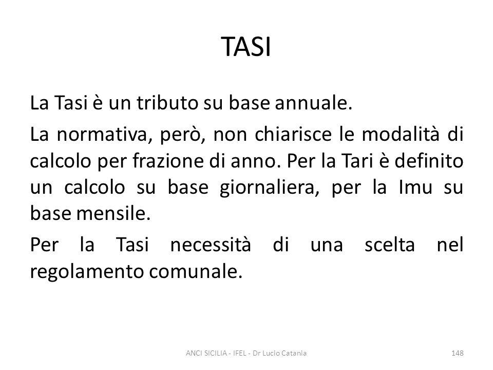 TASI La Tasi è un tributo su base annuale. La normativa, però, non chiarisce le modalità di calcolo per frazione di anno. Per la Tari è definito un ca
