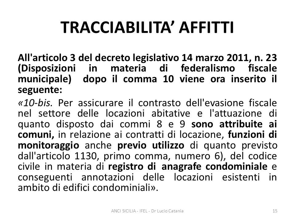 TRACCIABILITA' AFFITTI All'articolo 3 del decreto legislativo 14 marzo 2011, n. 23 (Disposizioni in materia di federalismo fiscale municipale) dopo il