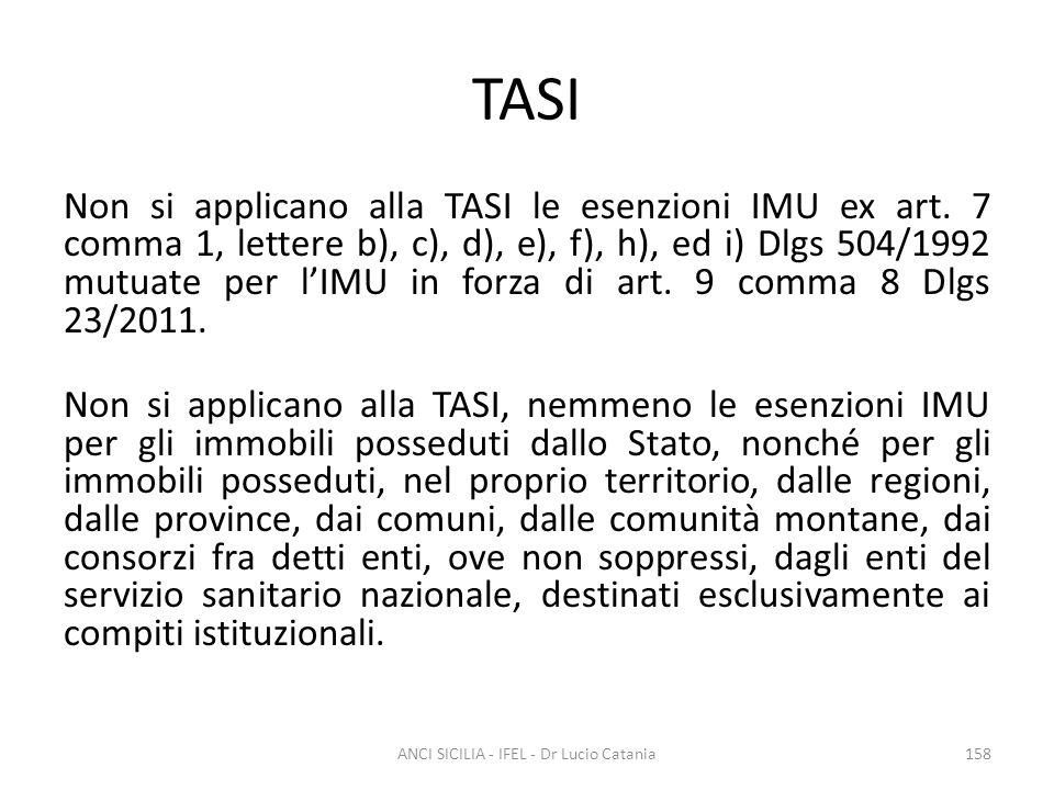 TASI Non si applicano alla TASI le esenzioni IMU ex art. 7 comma 1, lettere b), c), d), e), f), h), ed i) Dlgs 504/1992 mutuate per l'IMU in forza di