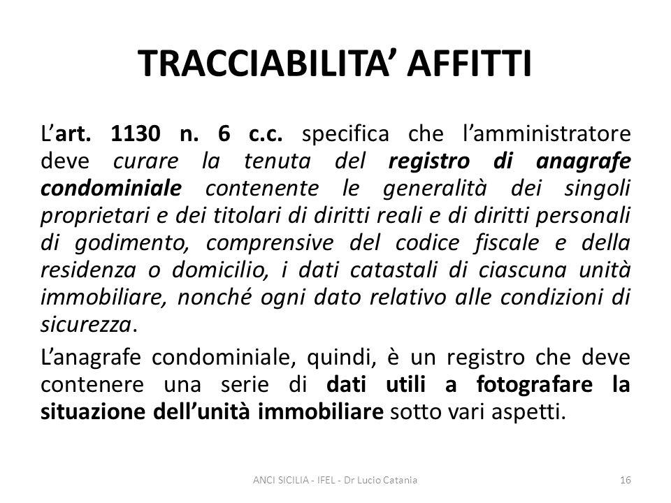 TRACCIABILITA' AFFITTI L'art. 1130 n. 6 c.c. specifica che l'amministratore deve curare la tenuta del registro di anagrafe condominiale contenente le