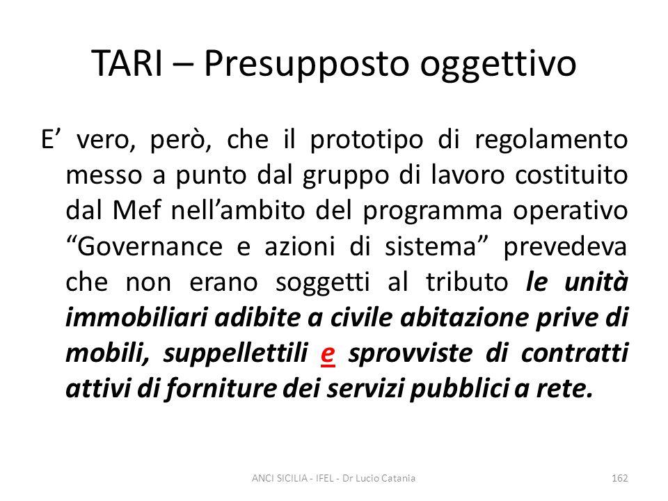 TARI – Presupposto oggettivo E' vero, però, che il prototipo di regolamento messo a punto dal gruppo di lavoro costituito dal Mef nell'ambito del prog