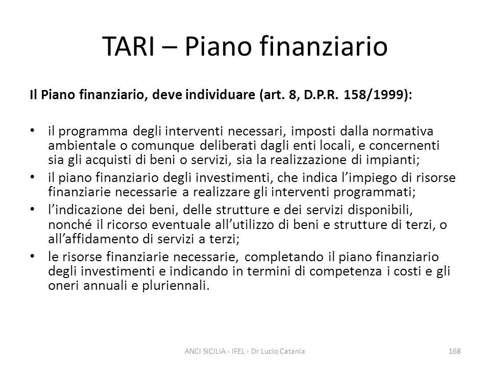 TARI – Piano finanziario Il Piano finanziario, deve individuare (art. 8, D.P.R. 158/1999): il programma degli interventi necessari, imposti dalla norm