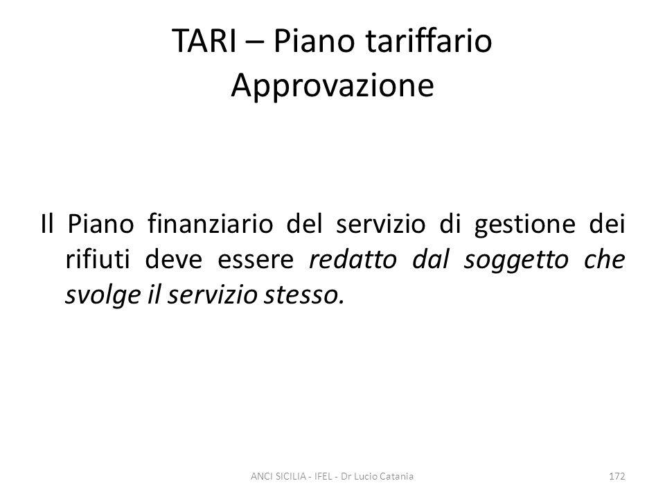 TARI – Piano tariffario Approvazione Il Piano finanziario del servizio di gestione dei rifiuti deve essere redatto dal soggetto che svolge il servizio