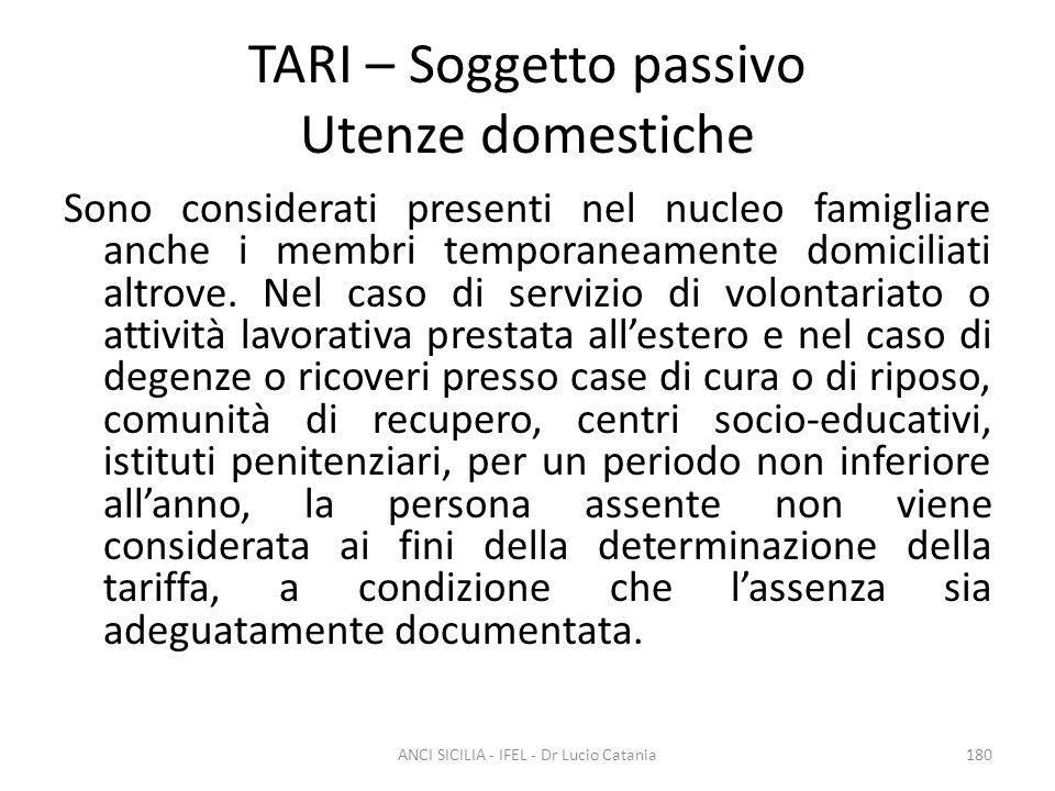 TARI – Soggetto passivo Utenze domestiche Sono considerati presenti nel nucleo famigliare anche i membri temporaneamente domiciliati altrove. Nel caso