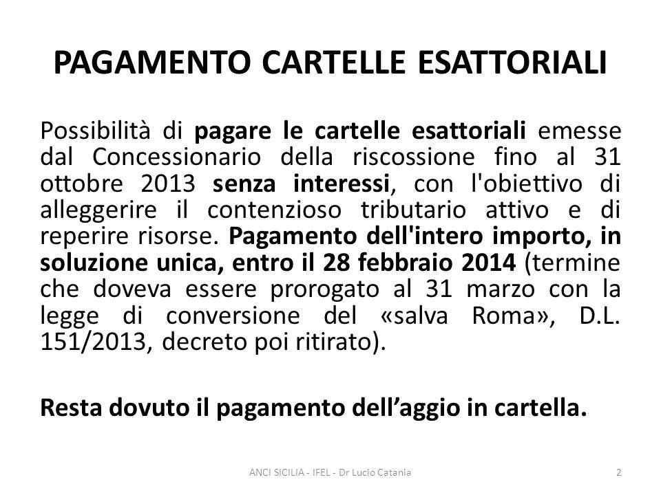 PAGAMENTO CARTELLE ESATTORIALI Possibilità di pagare le cartelle esattoriali emesse dal Concessionario della riscossione fino al 31 ottobre 2013 senza