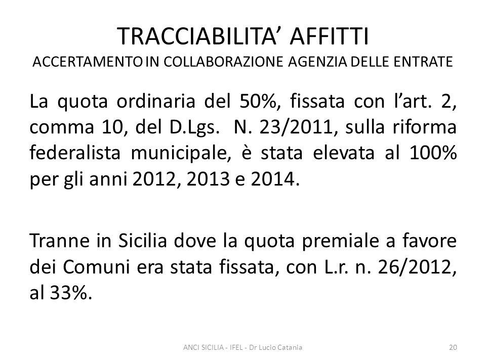 TRACCIABILITA' AFFITTI ACCERTAMENTO IN COLLABORAZIONE AGENZIA DELLE ENTRATE La quota ordinaria del 50%, fissata con l'art. 2, comma 10, del D.Lgs. N.