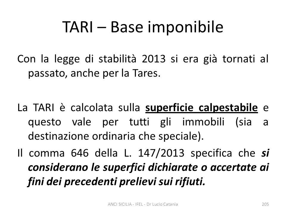 TARI – Base imponibile Con la legge di stabilità 2013 si era già tornati al passato, anche per la Tares. La TARI è calcolata sulla superficie calpesta