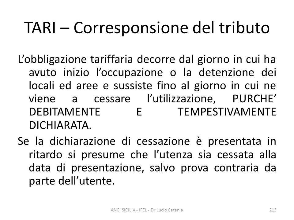 TARI – Corresponsione del tributo L'obbligazione tariffaria decorre dal giorno in cui ha avuto inizio l'occupazione o la detenzione dei locali ed aree