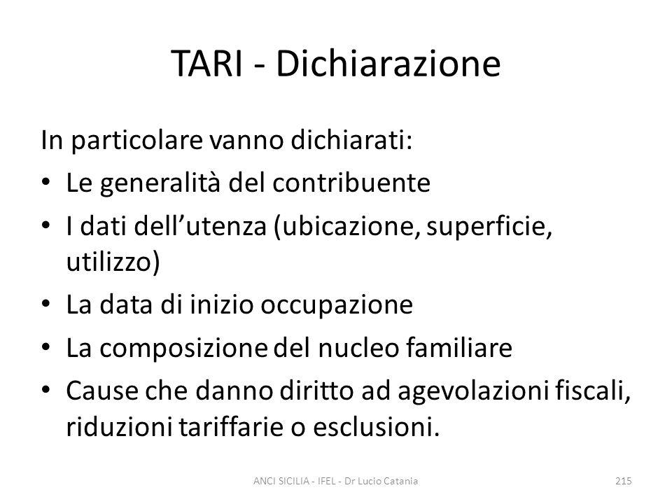 TARI - Dichiarazione In particolare vanno dichiarati: Le generalità del contribuente I dati dell'utenza (ubicazione, superficie, utilizzo) La data di