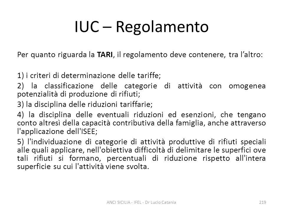 IUC – Regolamento Per quanto riguarda la TARI, il regolamento deve contenere, tra l'altro: 1) i criteri di determinazione delle tariffe; 2) la classif