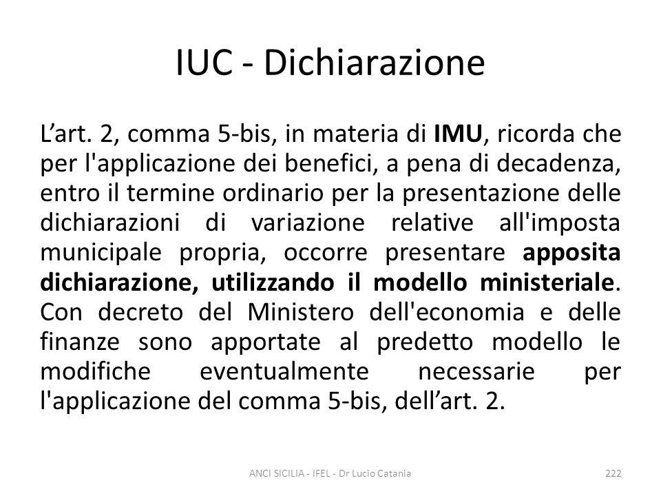 IUC - Dichiarazione L'art. 2, comma 5-bis, in materia di IMU, ricorda che per l'applicazione dei benefici, a pena di decadenza, entro il termine ordin