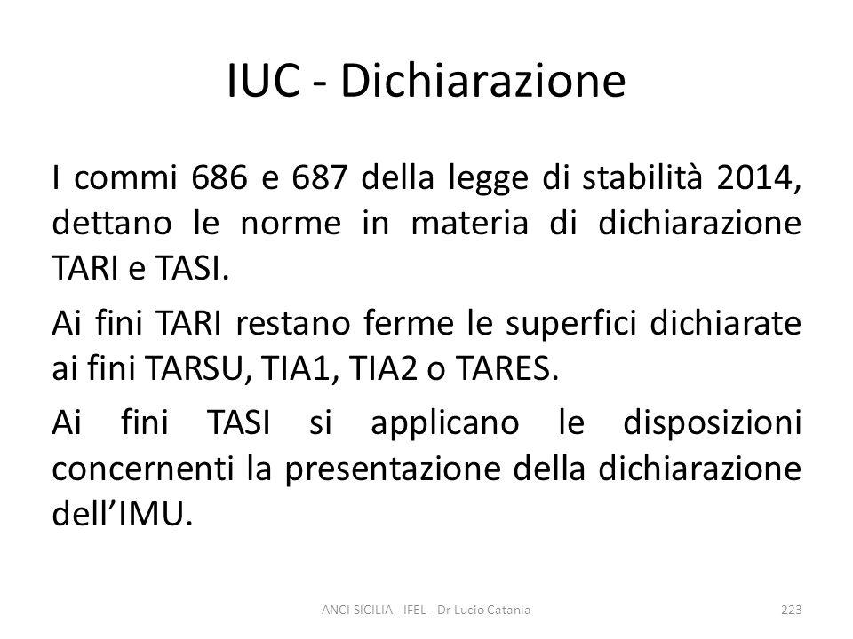IUC - Dichiarazione I commi 686 e 687 della legge di stabilità 2014, dettano le norme in materia di dichiarazione TARI e TASI. Ai fini TARI restano fe