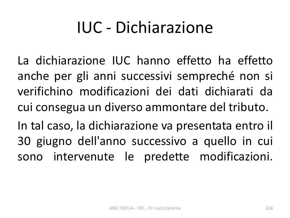 IUC - Dichiarazione La dichiarazione IUC hanno effetto ha effetto anche per gli anni successivi sempreché non si verifichino modificazioni dei dati di