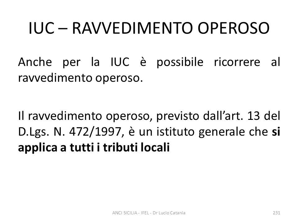 IUC – RAVVEDIMENTO OPEROSO Anche per la IUC è possibile ricorrere al ravvedimento operoso. Il ravvedimento operoso, previsto dall'art. 13 del D.Lgs. N