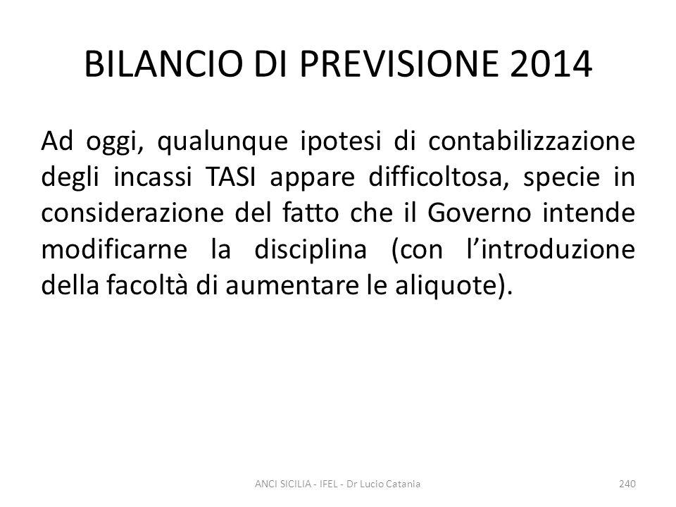 BILANCIO DI PREVISIONE 2014 Ad oggi, qualunque ipotesi di contabilizzazione degli incassi TASI appare difficoltosa, specie in considerazione del fatto