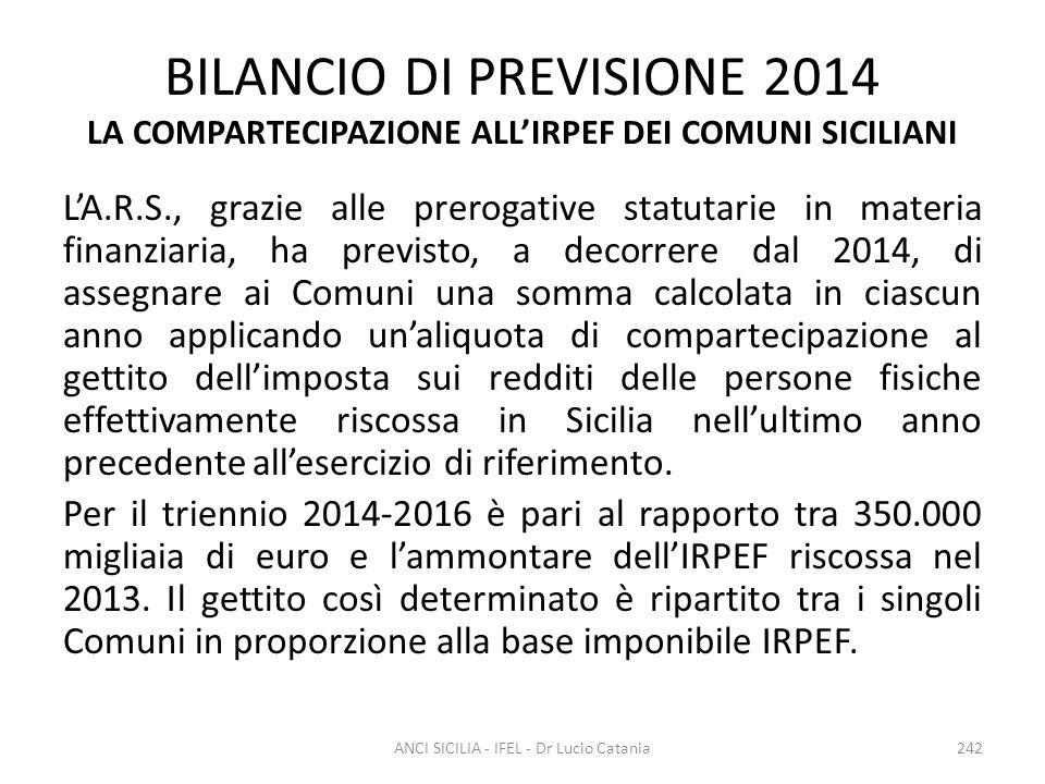 BILANCIO DI PREVISIONE 2014 LA COMPARTECIPAZIONE ALL'IRPEF DEI COMUNI SICILIANI L'A.R.S., grazie alle prerogative statutarie in materia finanziaria, h