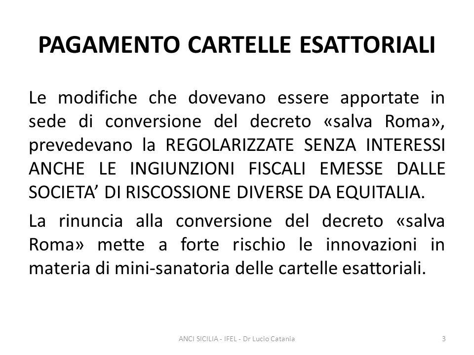 PAGAMENTO CARTELLE ESATTORIALI Le modifiche che dovevano essere apportate in sede di conversione del decreto «salva Roma», prevedevano la REGOLARIZZAT