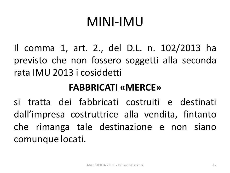 MINI-IMU Il comma 1, art. 2., del D.L. n. 102/2013 ha previsto che non fossero soggetti alla seconda rata IMU 2013 i cosiddetti FABBRICATI «MERCE» si