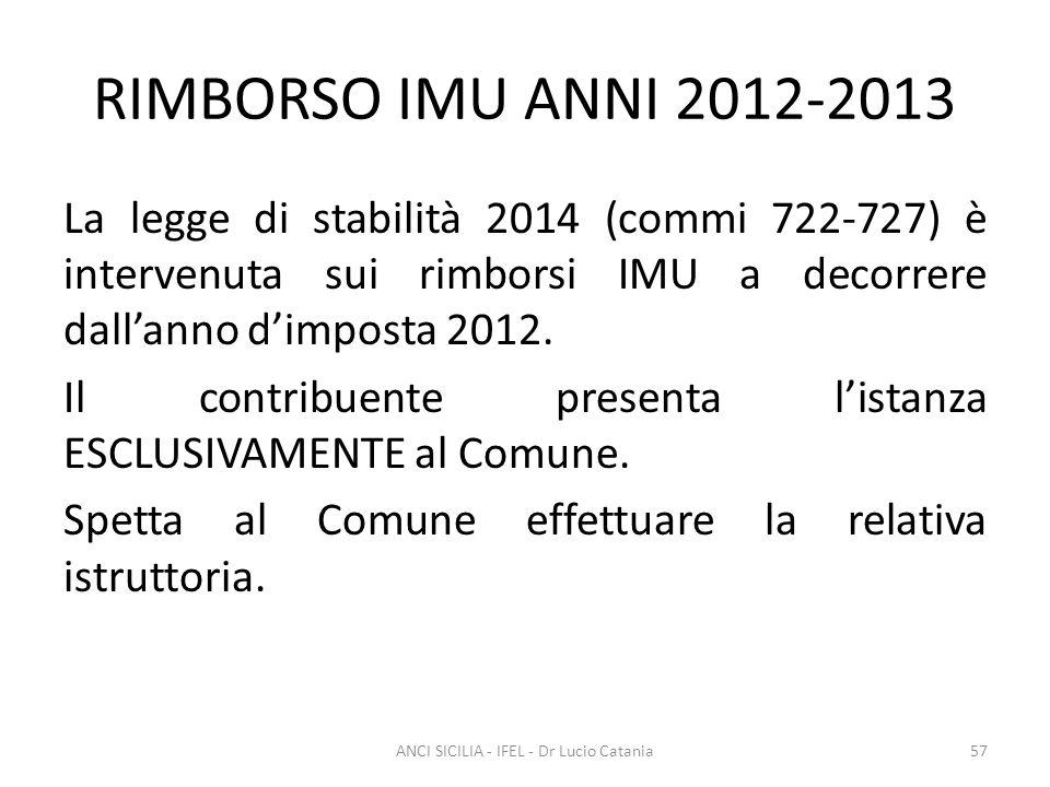 RIMBORSO IMU ANNI 2012-2013 La legge di stabilità 2014 (commi 722-727) è intervenuta sui rimborsi IMU a decorrere dall'anno d'imposta 2012. Il contrib