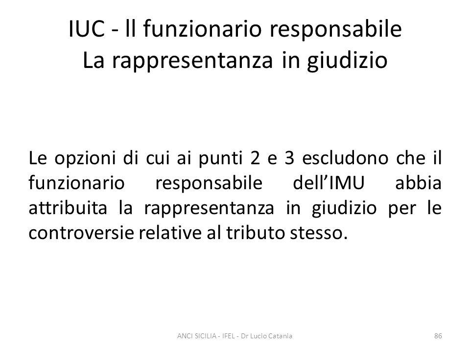 IUC - ll funzionario responsabile La rappresentanza in giudizio Le opzioni di cui ai punti 2 e 3 escludono che il funzionario responsabile dell'IMU ab