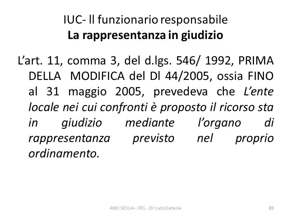 IUC- ll funzionario responsabile La rappresentanza in giudizio L'art. 11, comma 3, del d.lgs. 546/ 1992, PRIMA DELLA MODIFICA del Dl 44/2005, ossia FI